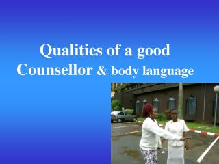 Qualities of a good  Counsellor  & body language