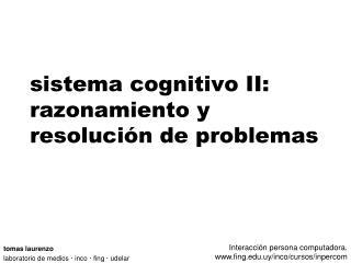 sistema cognitivo II: razonamiento y resolución de problemas