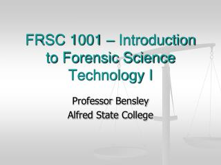 FRSC 1001 – Introduction to Forensic Science Technology I