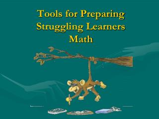 Tools for Preparing Struggling Learners Math