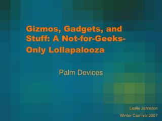 Gizmos, Gadgets, and Stuff: A Not-for-Geeks-Only Lollapalooza