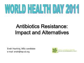 Antibiotics Resistance:  Impact and Alternatives