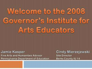 Welcome to the 2008 Governor's Institute for Arts Educators