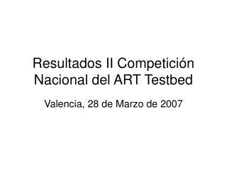 Resultados II Competición Nacional del ART Testbed