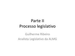 Parte II Processo legislativo