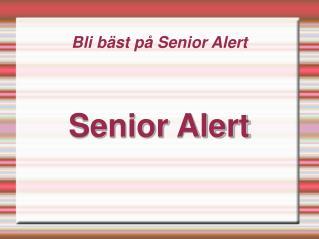 Bli bäst på Senior Alert