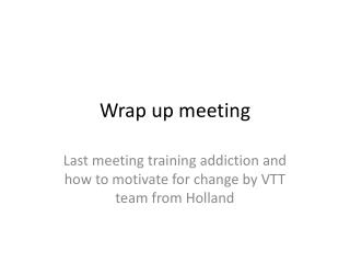 Wrap up meeting