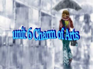 unit 6 Charm of Arts