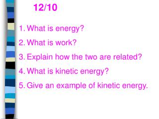 What is energy? What is work? Explain how the two are related? What is kinetic energy?