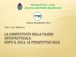 La competitivit� della filiera ortofrutticola:  dopo il 2011, le prospettive 2012