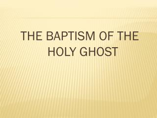THE BAPTISM OF THE HOLY GHOST