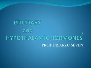 PİTUİTARY  and  HYPOTHALAMİC HORMONES