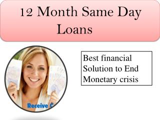 12 Month Same Day Loans- Quick Finance To Meet Fiscal Crisis