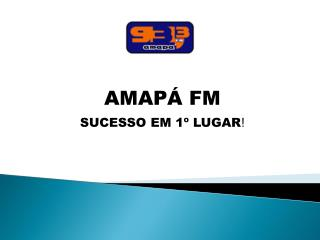 AMAPÁ FM SUCESSO EM 1º LUGAR !