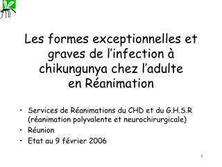 Les formes exceptionnelles et graves de l'infection à chikungunya chez l'adulte en Réanimation