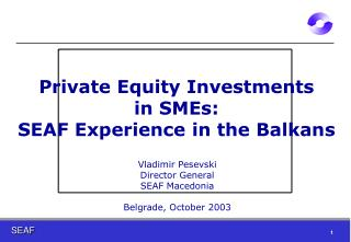 Private Equity Investments  in SMEs:  SEAF Experience in the Balkans