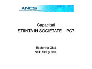 Capacitati STIINTA IN SOCIETATE – PC7 Ecaterina Gică NCP SIS şi SSH