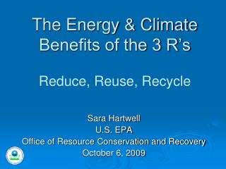 The Energy & Climate Benefits of the 3 R's Reduce, Reuse, Recycle