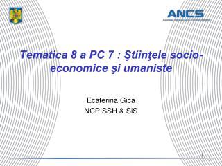 Tematica 8 a PC 7 : Ştiinţele socio-economice şi umaniste
