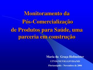 Maria da  Graça Hofmeister UTVIG/NUVIG/ANVISA/MS Florianópolis - Novembro de 2006