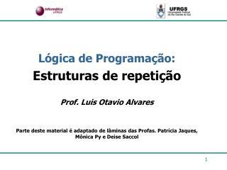 Lógica de Programação: Estruturas de repetição Prof. Luis Otavio Alvares