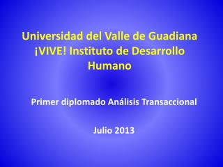 Universidad del Valle de Guadiana ¡VIVE! Instituto de Desarrollo Humano