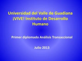 Universidad del Valle de Guadiana ¡VIVE! Instituto de Desarrollo Humano