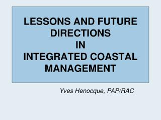 LESSONS AND FUTURE DIRECTIONS IN INTEGRATED COASTAL MANAGEMENT