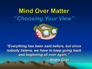 "Mind Over Matter "" Choosing Your View"""