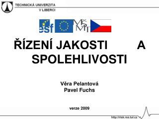 R ZEN  JAKOSTI         A SPOLEHLIVOSTI  Vera Pelantov  Pavel Fuchs   verze 2009