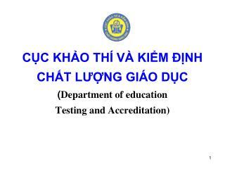 CỤC KHẢO THÍ VÀ KIỂM ĐỊNH CHẤT LƯỢNG GIÁO DỤC ( Department of education Testing and Accreditation)
