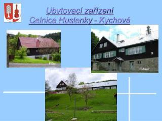 Ubytovac  zar zen   Celnice Huslenky - Kychov