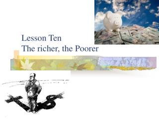 Lesson Ten  The richer, the Poorer