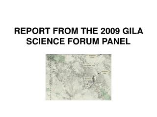 REPORT FROM THE 2009 GILA SCIENCE FORUM PANEL