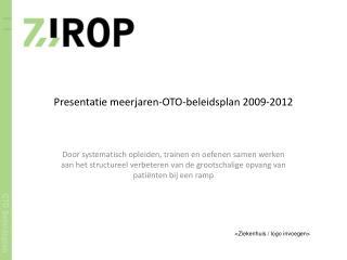 Presentatie meerjaren-OTO-beleidsplan 2009-2012
