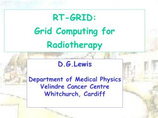 D.G.Lewis Department of Medical Physics Velindre Cancer Centre Whitchurch, Cardiff