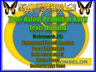 Teori dalam Pemilihan Karir Teori  Holland Kelompok  IV: Muhammad  Riyadi Nasution Werry Kurniawan
