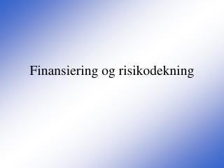 Finansiering og risikodekning