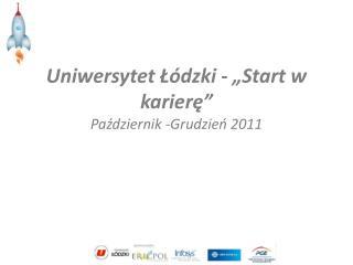 """Uniwersytet Łódzki - """"Start w karierę"""" Październik -Grudzień 2011"""