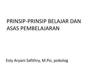 PRINSIP-PRINSIP BELAJAR DAN ASAS PEMBELAJARAN Esty Aryani Safithry ,  M.Psi ,  psikolog