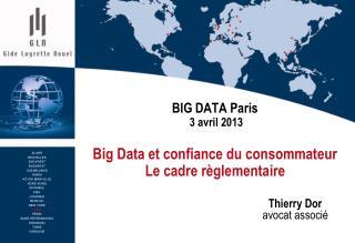 BIG DATA Paris 3 avril 2013 Big Data et confiance du consommateur  Le cadre règlementaire