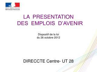 LA  PRESENTATION   DES  EMPLOIS  D�AVENIR Dispositif de la loi  du 26 octobre 2012