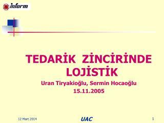 TEDARIK  ZINCIRINDE LOJISTIK Uran Tiryakioglu, Sermin Hocaoglu 15.11.2005