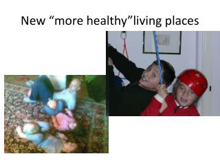 "New ""more healthy""living places"
