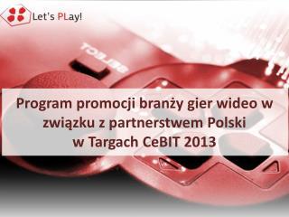Program promocji branży gier wideo w związku z partnerstwem Polski  w Targach  CeBIT  2013