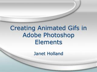 Creating Animated Gifs in Adobe Photoshop Elements