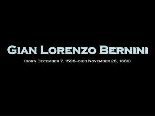 Gian Lorenzo Bernini (born December 7, 1598—died November 28, 1680)