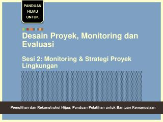 Desain Proyek,  Monitoring  dan Evaluasi Sesi 2:  Monitoring  & Strategi Proyek Lingkungan