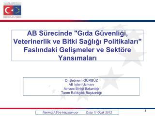Dr.Şebnem GÜRBÜZ AB İşleri Uzmanı Avrupa Birliği Bakanlığı Tarım Balıkçılık Başkanlığı