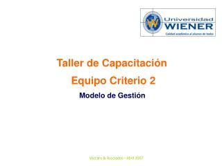 Taller de Capacitación   Equipo Criterio 2  Modelo de Gestión